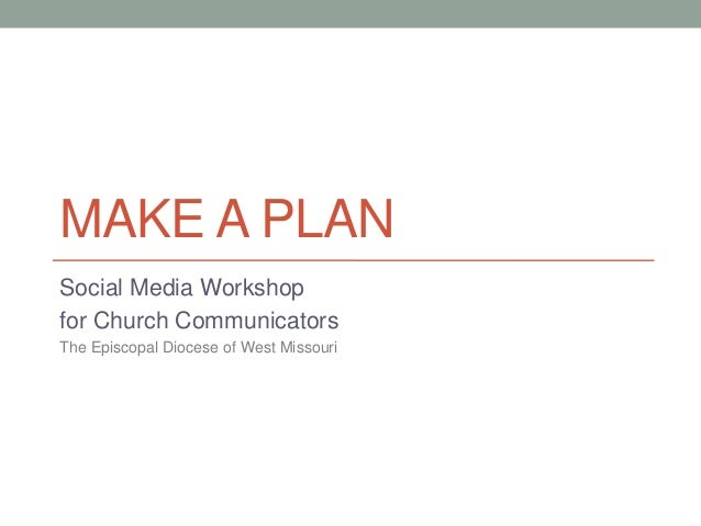 MAKE A PLAN Social Media Workshop for Church Communicators The Episcopal Diocese of West Missouri