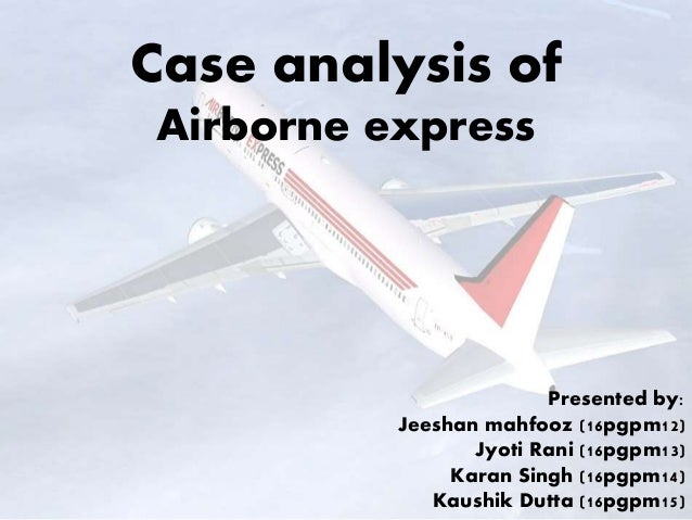 airborne express Executive summary statement of purpose the purpose of this case study is to help airborne express with its strategy formulation and implementation.