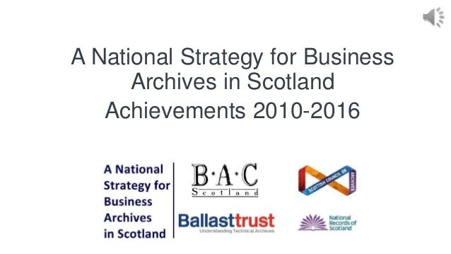 A National Strategy for Business Archives in Scotland Achievements 2010-2016