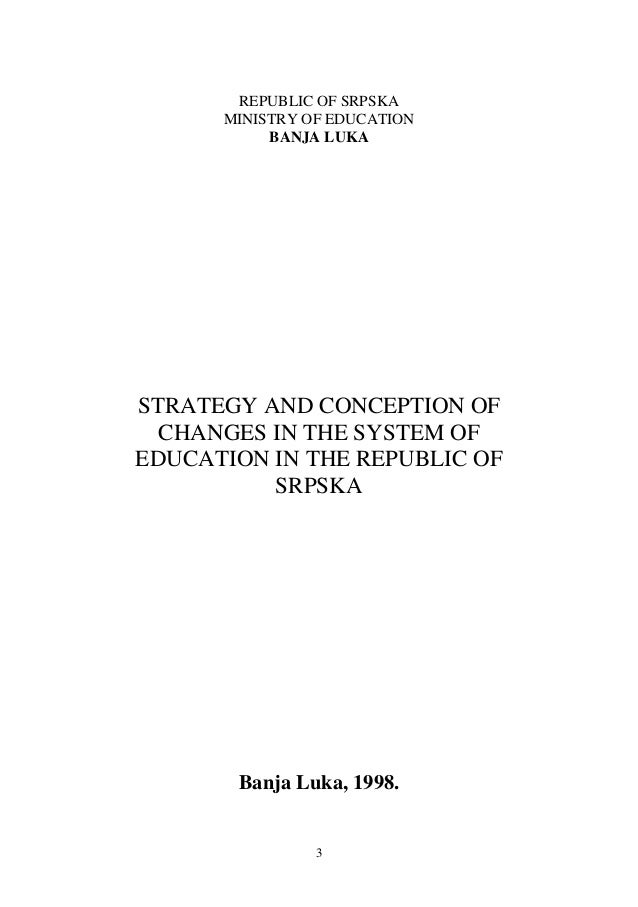 REPUBLIC OF SRPSKA      MINISTRY OF EDUCATION           BANJA LUKASTRATEGY AND CONCEPTION OF  CHANGES IN THE SYSTEM OFEDUC...