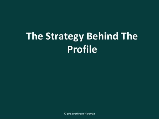 The Strategy Behind The Profile © Linda Parkinson-Hardman