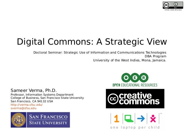 Digital Commons: A Strategic View Sameer Verma, Ph.D. Professor, Information Systems Department College of Business, San F...