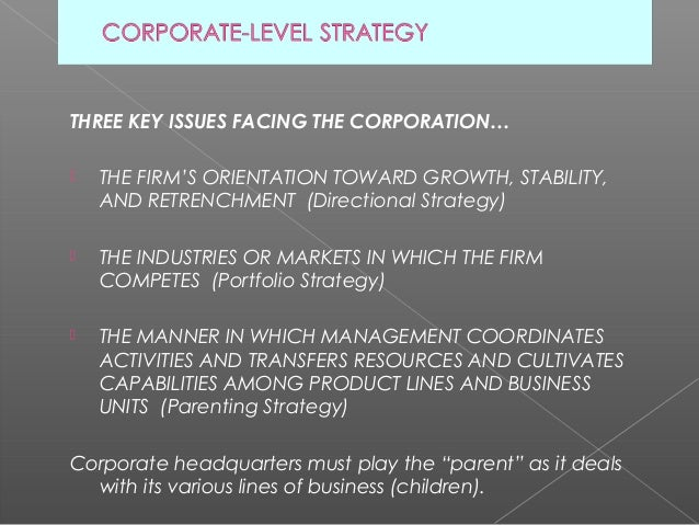 THREE KEY ISSUES FACING THE CORPORATION…   THE FIRM'S ORIENTATION TOWARD GROWTH, STABILITY,    AND RETRENCHMENT (Directio...