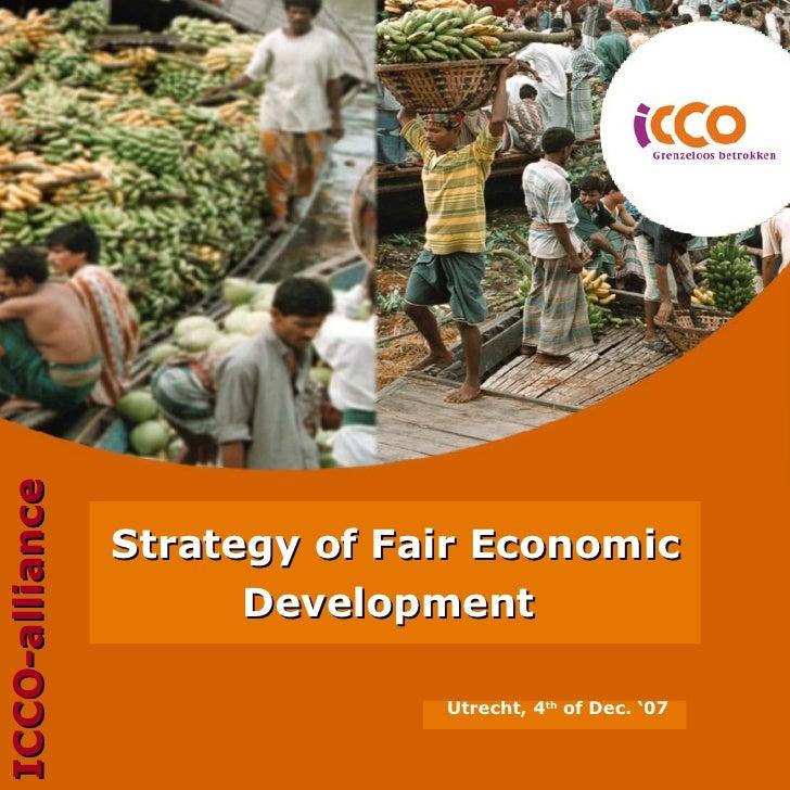 Utrecht, 4 th  of Dec. '07 Strategy of Fair Economic Development   ICCO-alliance