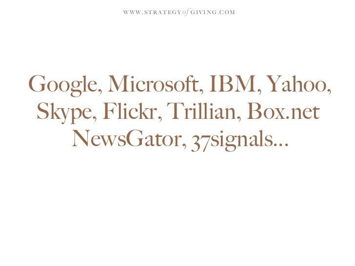 WWW.STRATEGY   of G I V I N G . C O M     Google, Microsoft, IBM, Yahoo, Skype, Flickr, Trillian, Box.net    NewsGator, 37...