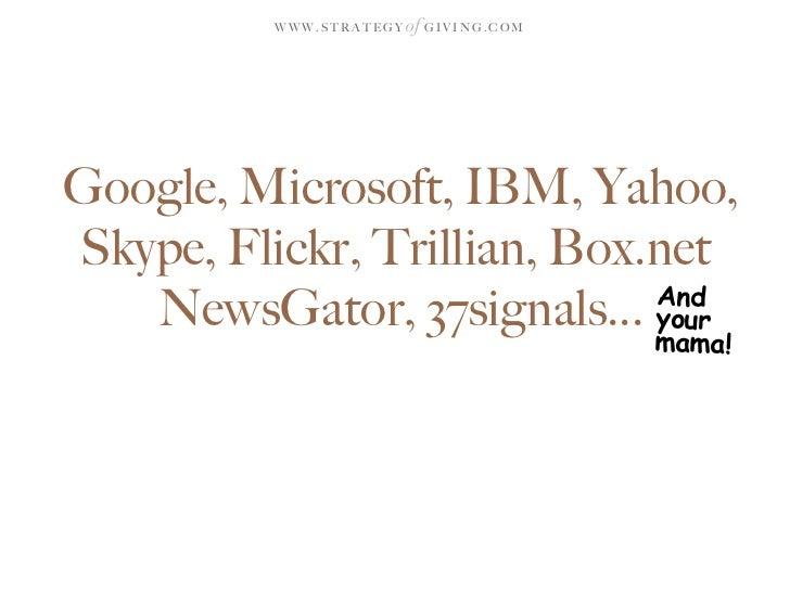 WWW.STRATEGY   of G I V I N G . C O M     Google, Microsoft, IBM, Yahoo, Skype, Flickr, Trillian, Box.net                 ...
