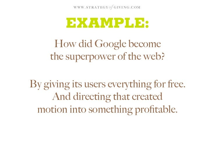 WWW.STRATEGY   of G I V I N G . C O M            EXAMPLE:       How did Google become      the superpower of the web?  By ...