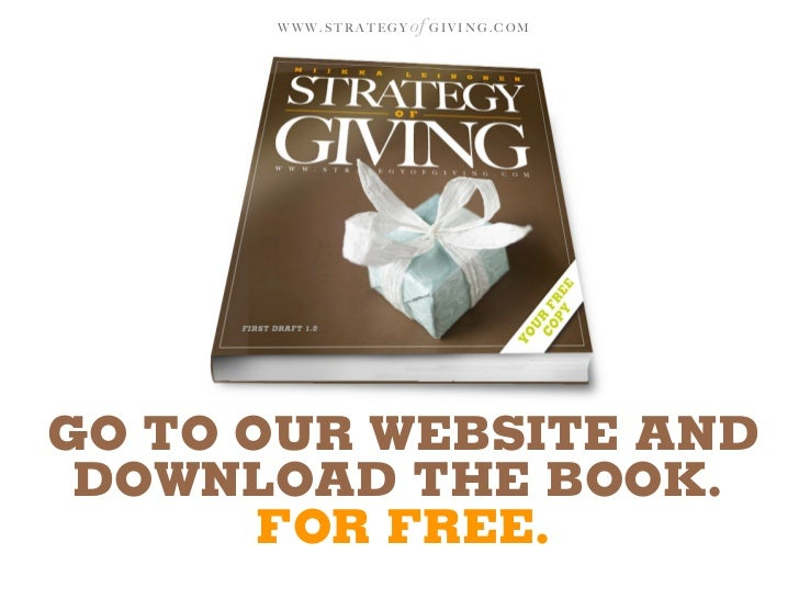 WWW.STRATEGY   of G I V I N G . C O M     GO TO OUR WEBSITE AND  DOWNLOAD THE BOOK.        FOR FREE.