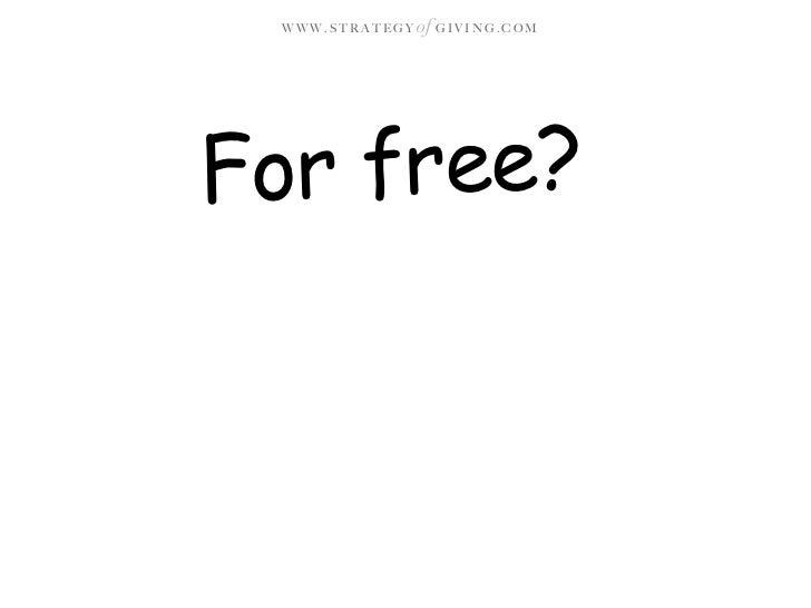 WWW.STRATEGY   of G I V I N G . C O M     For free?