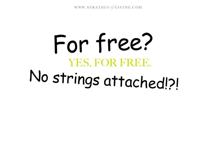 WWW.STRATEGY   of G I V I N G . C O M        For free?      YES, FOR FREE. No strings attached                    !?!