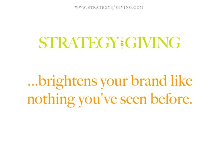WWW.STRATEGY   of G I V I N G . C O M      STRATEGY GIVING                                 OF ...brightens your brand like...