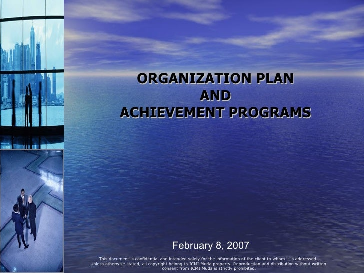 ORGANIZATION PLAN AND ACHIEVEMENT PROGRAMS February 8, 2007 This document is confidential and intended solely for the info...