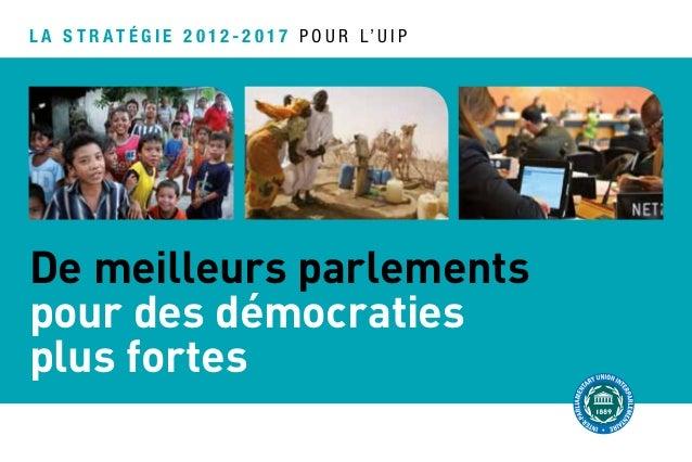 L a S T R A T É G I E 2 0 1 2 - 2 0 1 7 P O U R L' U I P  De meilleurs parlements pour des démocraties plus fortes