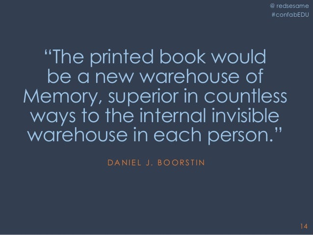 """@ redsesame #confabEDU 14 """"The printed book would be a new warehouse of Memory, superior in countless ways to the internal..."""