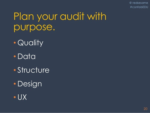 @ redsesame #confabEDU 20 Plan your audit with purpose. • Quality • Data • Structure • Design • UX