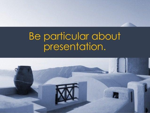 @ redsesame #confabEDU 30 Be particular about presentation.