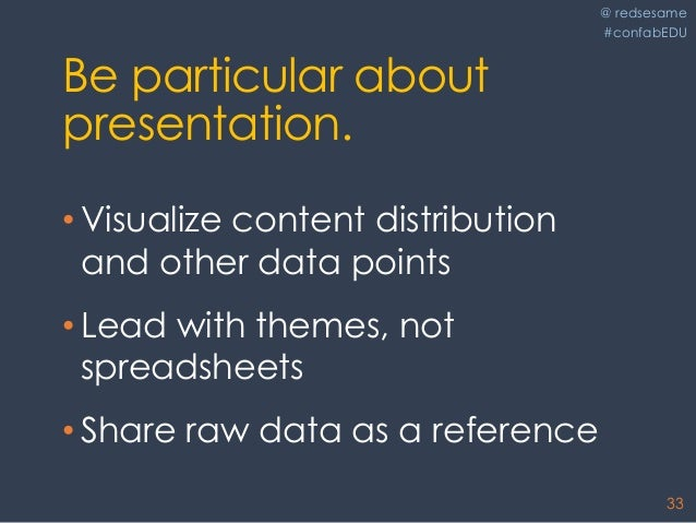 @ redsesame #confabEDU 33 Be particular about presentation. • Visualize content distribution and other data points • Lead ...