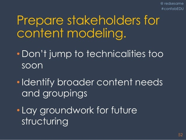 @ redsesame #confabEDU 52 Prepare stakeholders for content modeling. • Don't jump to technicalities too soon • Identify br...
