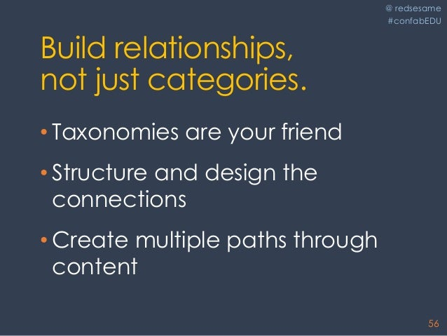 @ redsesame #confabEDU 56 Build relationships, not just categories. • Taxonomies are your friend • Structure and design th...