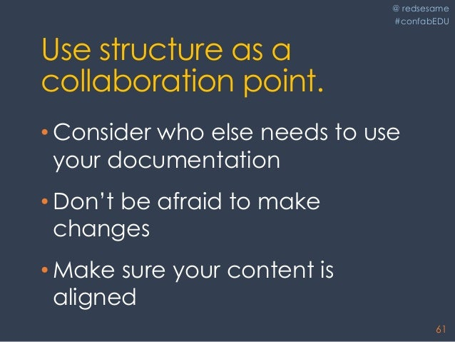 @ redsesame #confabEDU 61 Use structure as a collaboration point. • Consider who else needs to use your documentation • Do...