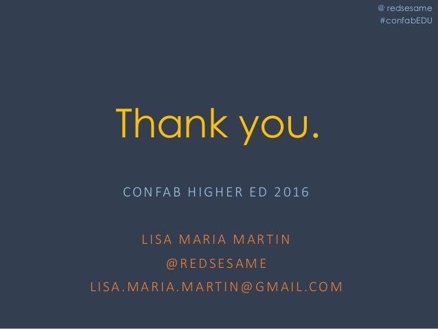 @ redsesame #confabEDU 67 Thank you. CONFABHIGHERED2016 LISAMARIAMARTIN @REDSESAME LISA.MARIA.MARTIN@GMAIL.COM