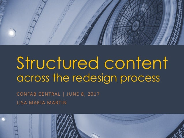 @ redsesame #confabcentral 1 Structured content across the redesign process CONFAB	CENTRAL	|	JUNE	8,	2017 LISA	MARIA	MARTIN