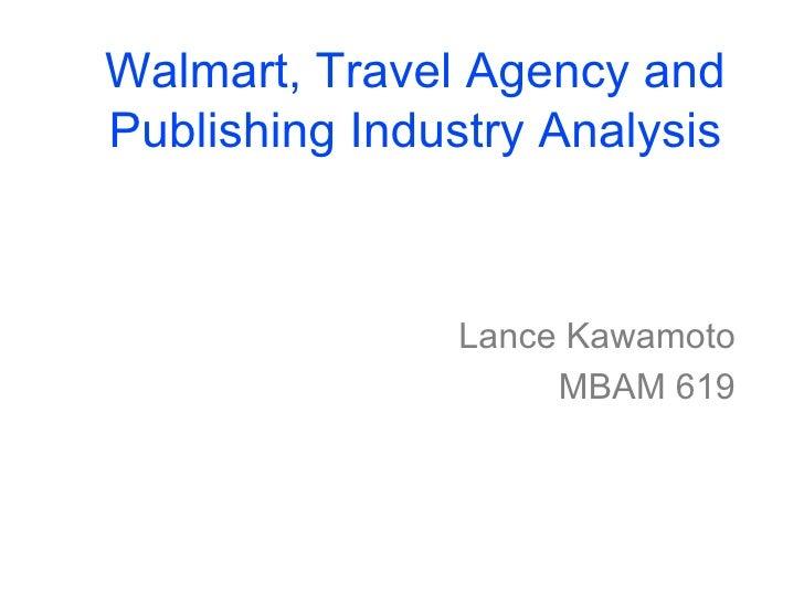 Walmart, Travel Agency and Publishing Industry Analysis Lance Kawamoto MBAM 619