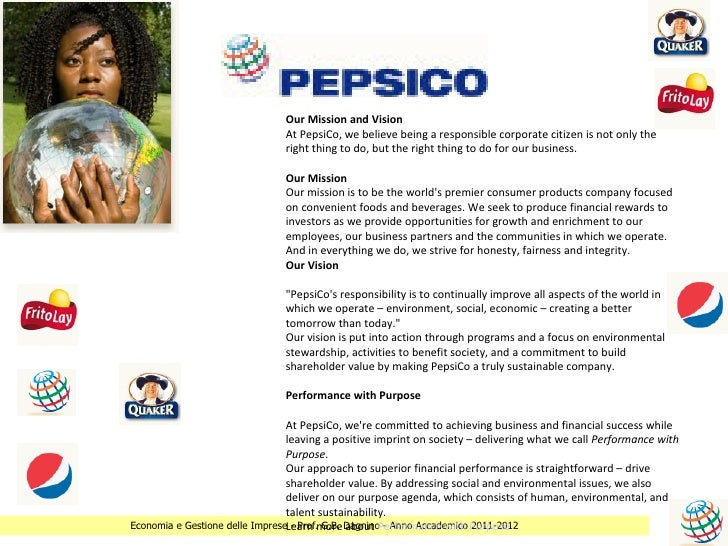 pepsicos mission vision and strategy To support pepsico's overall corporate strategy, all three business units must   explain how a mission statement helps a company with its strategic planning.