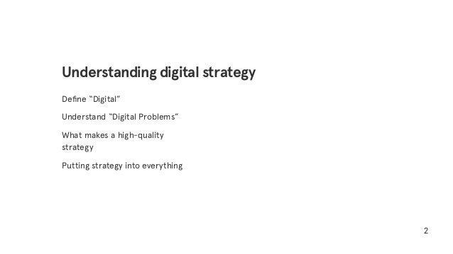 """Define """"Digital"""" Understand """"Digital Problems"""" What makes a high-quality strategy Putting strategy into everything 2 Unders..."""