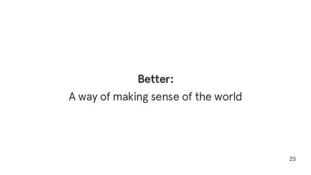 25 Better: A way of making sense of the world