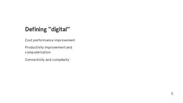 """Cost performance improvement Productivity improvement and computerization Connectivity and complexity 3 Defining """"digital"""""""