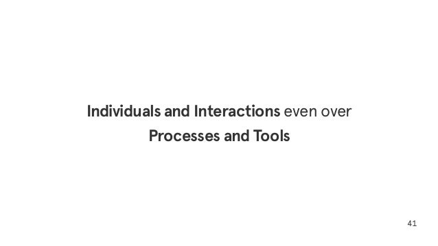 41 Individuals and Interactions even over Processes and Tools