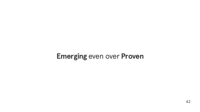 42 Emerging even over Proven