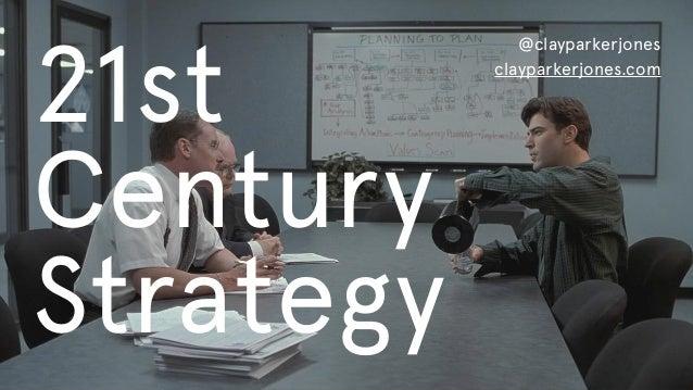 21st  Century Strategy @clayparkerjones clayparkerjones.com
