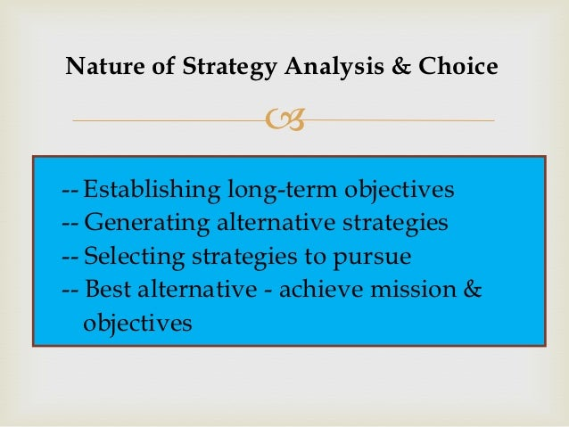 strategy analysis and choice Abstract strategy and strategic planning at the firm level often gets a bad reputation because managers aren't trained in it, and the tools are unfamiliar, infrequently used, and often poorly applied.