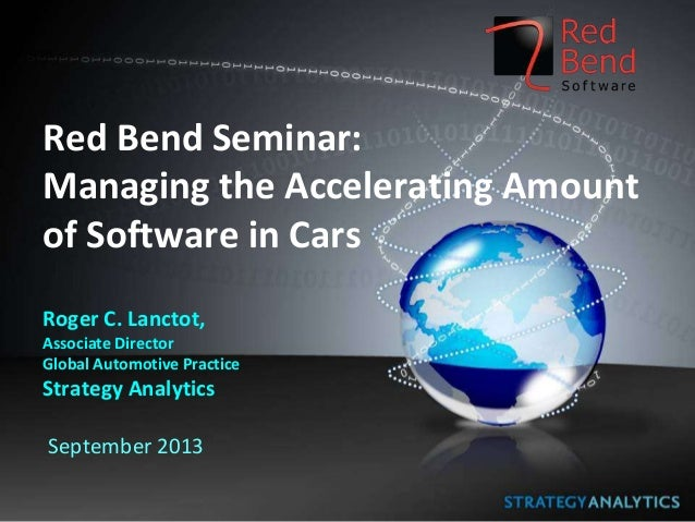 Red Bend Seminar: Managing the Accelerating Amount of Software in Cars Roger C. Lanctot, Associate Director Global Automot...