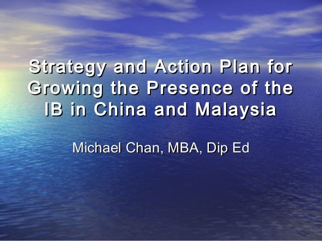 Strategy and Action Plan forStrategy and Action Plan for Growing the Presence of theGrowing the Presence of the IB in Chin...