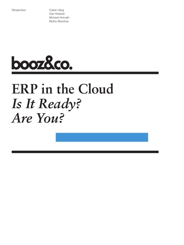 Carter Utzig Dan Holland Michael Horvath Muthu Manohar Perspective ERP in the Cloud Is It Ready? Are You?