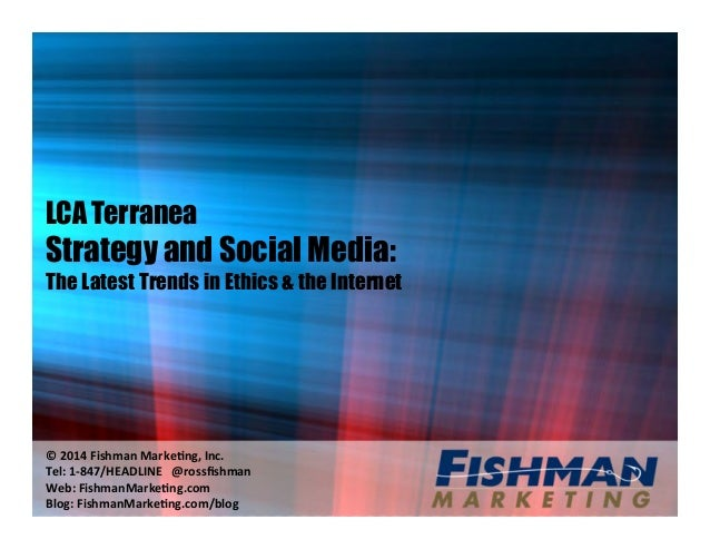 "LCA Terranea Strategy and Social Media: The Latest Trends in Ethics & the Internet !""#$%&""'()*+,-"".,/012-34""5-67"""" 819:""%;..."
