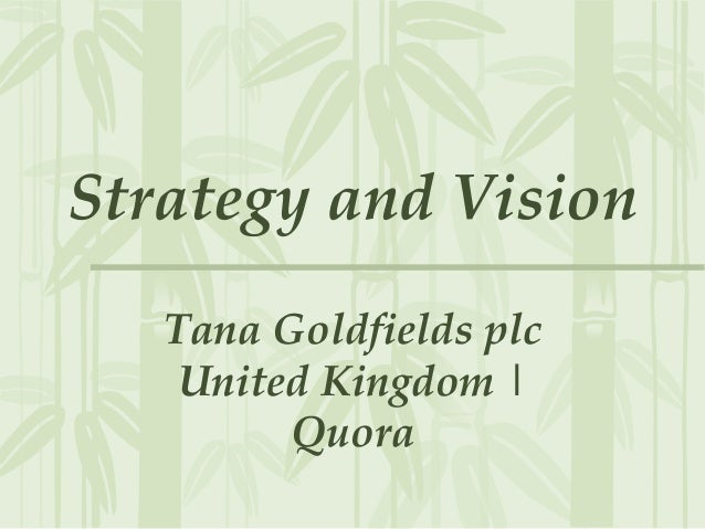 Strategy and VisionTana Goldfields plcUnited Kingdom |Quora