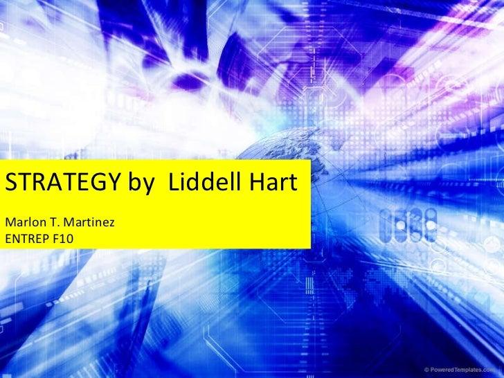 STRATEGY by  Liddell Hart Marlon T. Martinez ENTREP F10