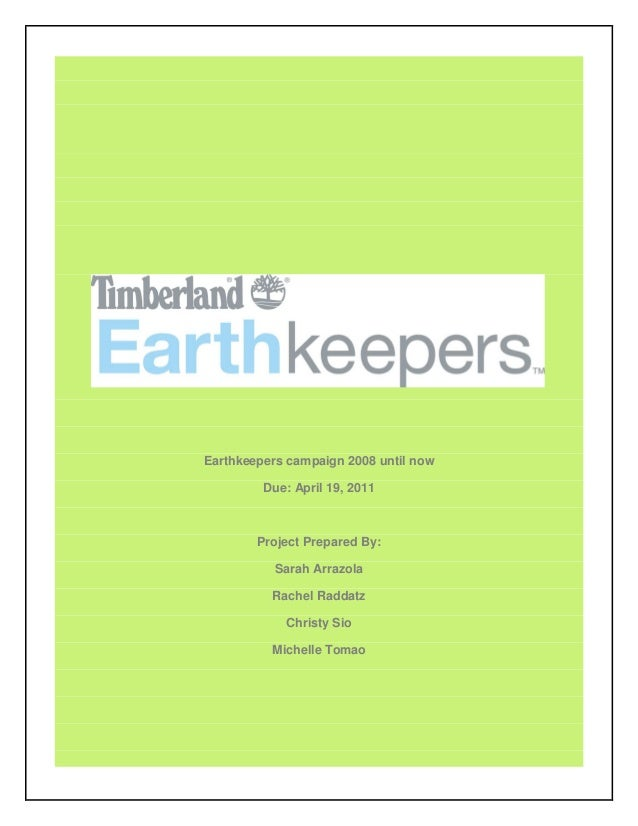 Earthkeepers campaign 2008 until nowDue: April 19, 2011Project Prepared By:Sarah ArrazolaRachel RaddatzChristy SioMichelle...