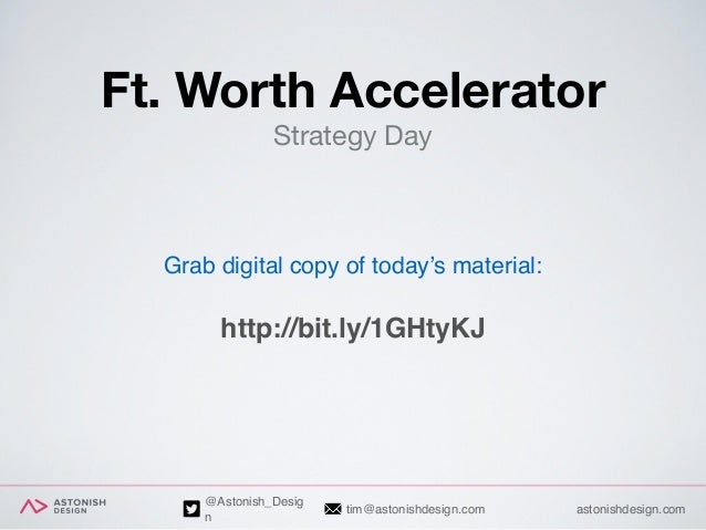 astonishdesign.comtim@astonishdesign.com @Astonish_Desig n Ft. Worth Accelerator Strategy Day Grab digital copy of today's...