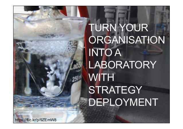 TURN YOUR ORGANISATION INTO A LABORATORY WITH STRATEGY DEPLOYMENT https://flic.kr/p/9ZEmW8