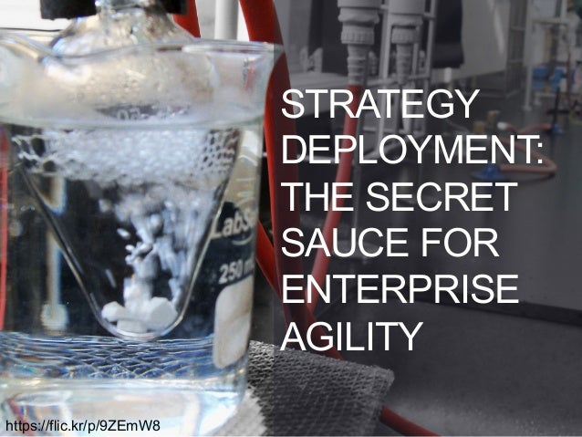STRATEGY DEPLOYMENT: THE SECRET SAUCE FOR ENTERPRISE AGILITY https://flic.kr/p/9ZEmW8