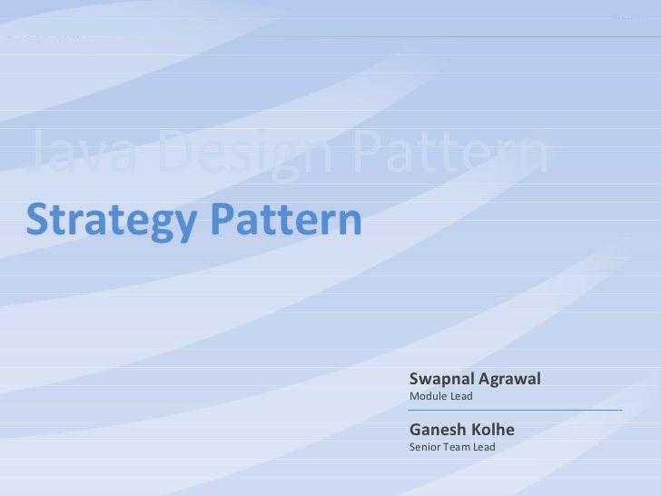 Slide 1Java Design PatternStrategy Pattern                   Swapnal Agrawal                   Module Lead                ...