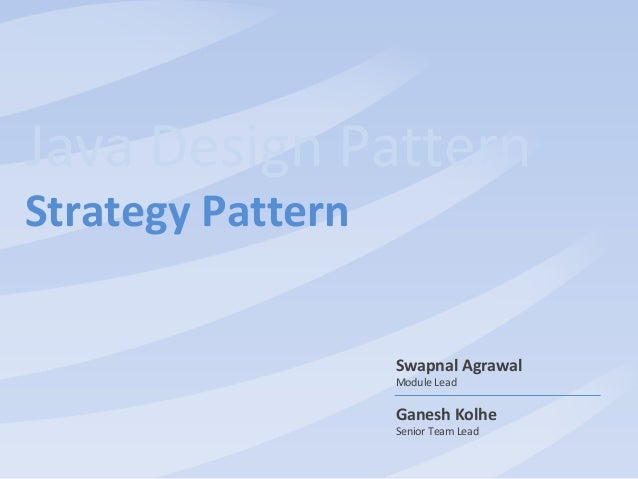 Slide 1Java Design PatternStrategy Pattern                   Swapnal Agrawal                   Module Lead                ...