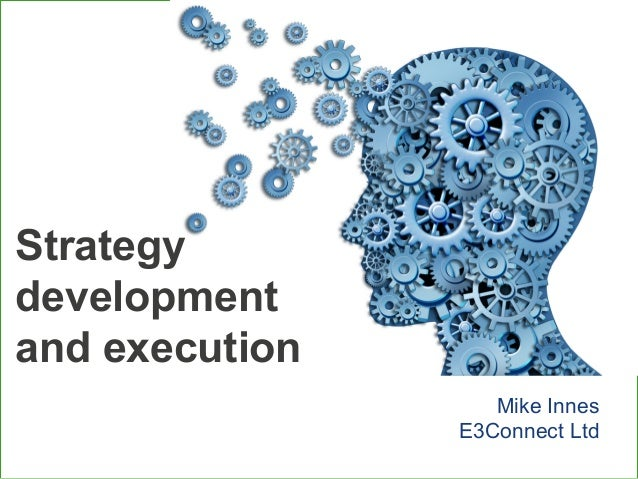 Strategy development and execution Mike Innes E3Connect Ltd