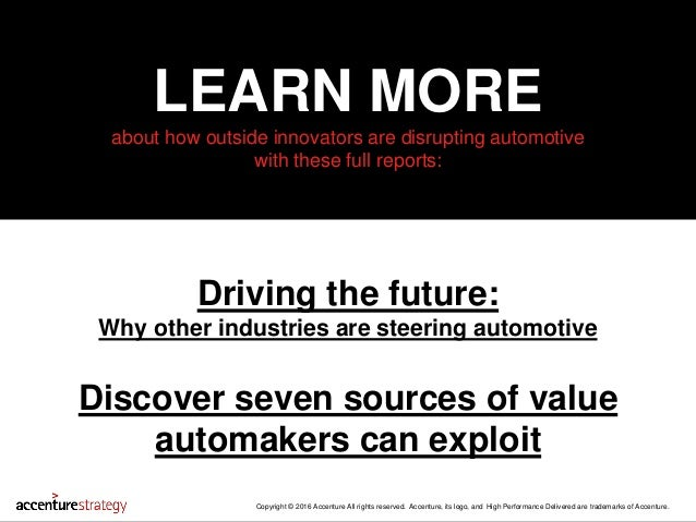 LEARN MORE about how outside innovators are disrupting automotive with these full reports: Copyright © 2016 Accenture All ...