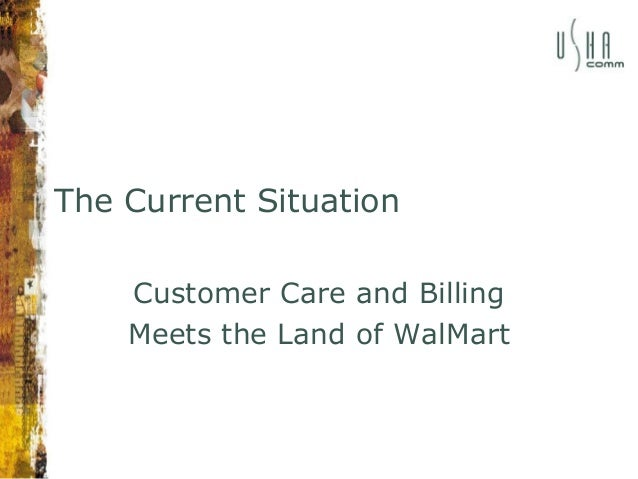 The Current Situation Customer Care and Billing Meets the Land of WalMart